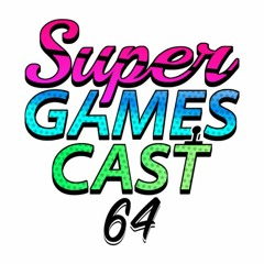 Super GamesCast 64 Ep. 249 - Stop Licking My Foot With Tim K