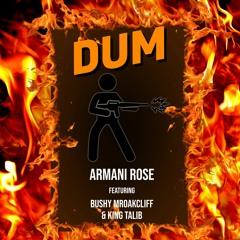 Armani Rose - Dum Ft. Bushy Mr Oak Cliff, King Talib
