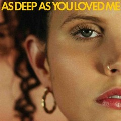 As Deep As You Loved Me