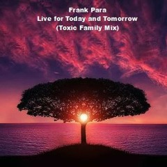 Live for Today And Tomorrow (Toxic Family Summer Mix)