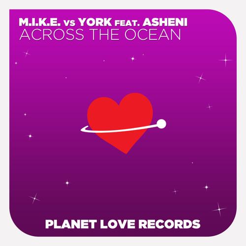 M.I.K.E. vs York feat. Asheni - Across The Ocean (M.I.K.E.'s Club Radio Edit)
