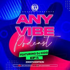 KLJ SOUNDS PRESENTS - ANYVIBE PODCAST(FEAT DJ KIDD) (2000'S EDITION) EP4