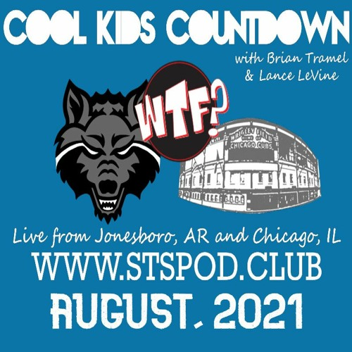 Cool Kids Countdown Ep 109: The WTF News Desk August, 2021,  Episode 488