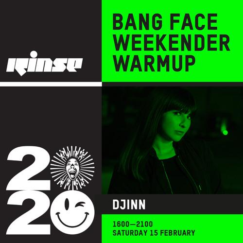Bang Face Weekender Warmup: Djinn - 15 February 2020
