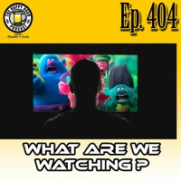 Episode 404 - What Are We Watching?