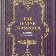 The Divine Pymander Of Hermes Mercurius Trismegistus - Full Audiobook - Definitive Reference w Text