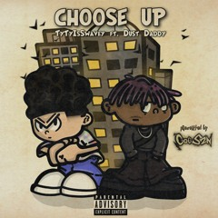 Choose Up ft. TyTyIsSwavey and Dust Daddy (Produced by: @bummyboydoc)