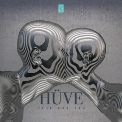 HÜVE - Love Got You (Extended Mix)[Free Download]