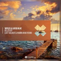 Skylex & Lucid Blue - Believer (Last Soldier & Ramin Arab Remix)