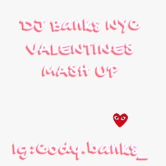 Dj Banks NYC Valentines Mash UP 2021 (IN MY BAG TALK)