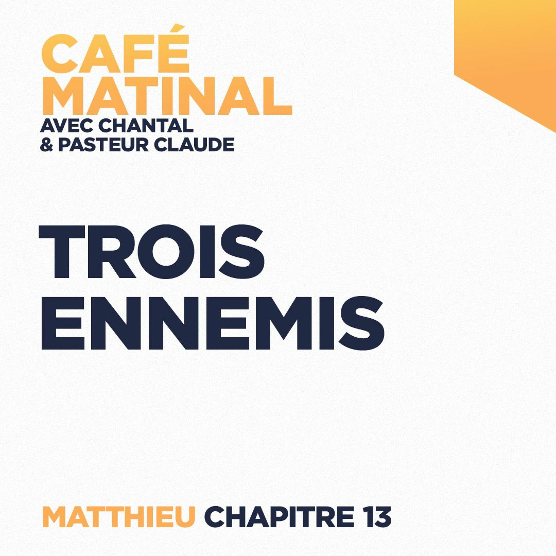 CAFÉ MATINAL - 23 Avril 2021 - Matthieu 13 - Trois Ennemis