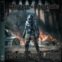 Oliverse - Parachute (PixelGrowlz Cover Ft. Incinium) [DOWNLOAD]