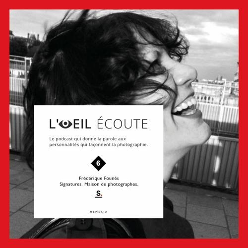 L'Œil écoute n°6 : Frédérique Founès. Signatures, Maison de Photographes.
