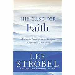 [READ PDF] EPUB The Case for Faith: A Journalist Investigates the Toughest Objections to Christiani