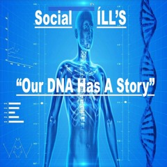 """""""Social iLL'S/Our DNA Has a Story"""""""