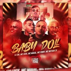 "Baby Doll ""DJ GM"" - MC Vinny, MC Magal, MC Nathan ZK e MC Luck"