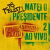 Tô Feliz (Matei O Presidente) 2 (Ao Vivo)