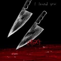 I LOVED YOU (PROD. MODE$T0)
