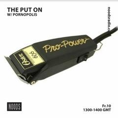 The Put On 024 w/ Pornopolis 10.09.2021