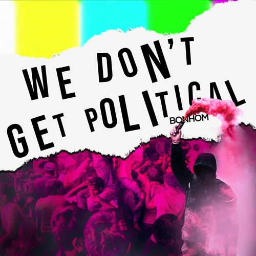 """Bonhom - """"We Don't Get Political"""" (Private Preview)"""