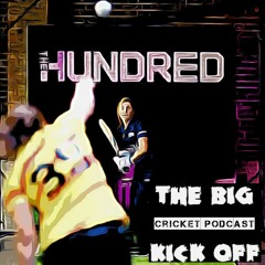 The Big Kick Off Cricket Podcast : The Hundred