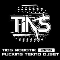 TIAS (ROBOTIK CREW) FUCKING' TEKNO DJSET 2015