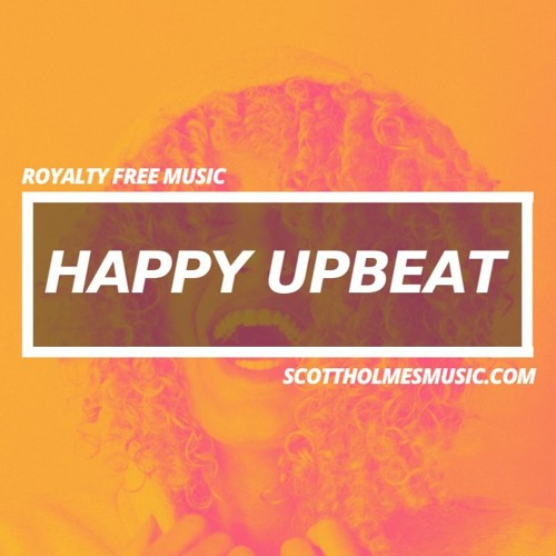Stream Scott Holmes Music Royalty Free Music Listen To Royalty Free Happy Music Free Download Creative Commons Music For Youtube Playlist Online For Free On Soundcloud