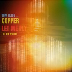 """Tom Glide Feat Copper  """" Let Me Fly ( To The World ) """" ( Tom 's Journey Into Love Extended )Glide"""