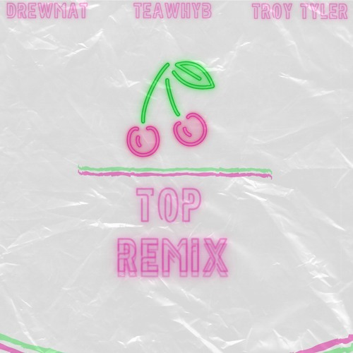 Cherry On Top (feat. Drewmat & Troy Tyler)[Remix]
