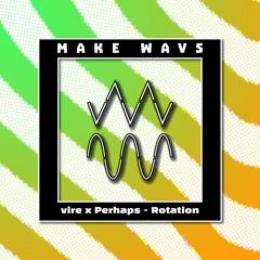 vire X Perhaps - Rotation