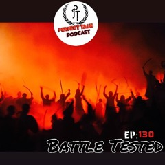 Perfect Talk Podcast Episode 130: Battle Tested