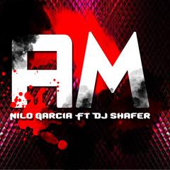 AM - NILO GARCIA ft DJ SHAFER