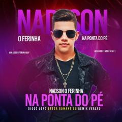 NADSON O FERINHA - NA PONTA DO PÉ (REMIX - VERSÃO BREGA ROMANTICO)