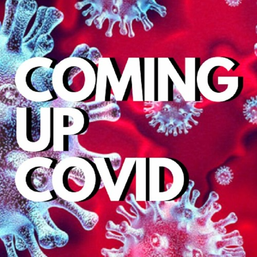 Coming up Covid! Covid Diaries with Farhan and Noah