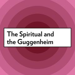 The Spiritual at the Guggenheim