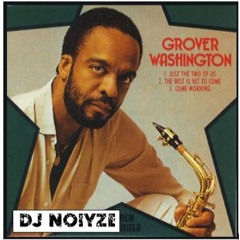 Just The Two 0f Us -Grover Washington (Lounge Remix) Dj Noiyze