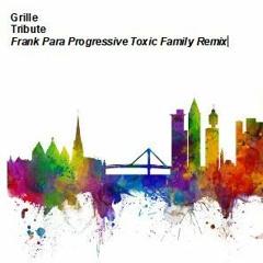 GRILLE_Tribute_FrankPara_Progressive_Toxic_Family_Remix