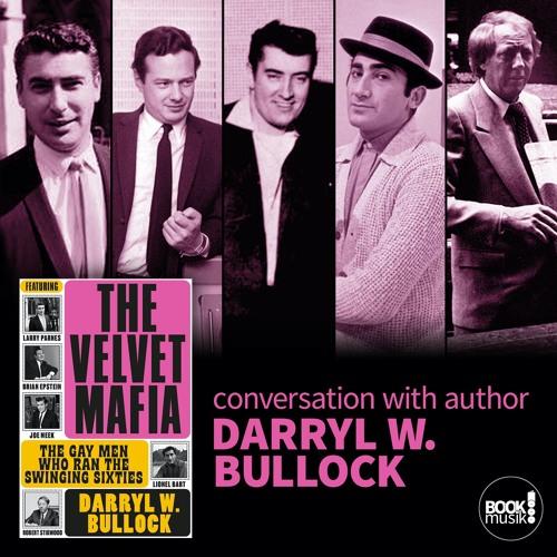 Book Musik 042 - THE VELVET MAFIA: THE GAY MEN WHO RAN THE SWINGING SIXTIES with Darryl W. Bullock