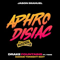 Drake - Fountains (Ft. Tems) (Jason Imanuel's Dance Tonight Edit)