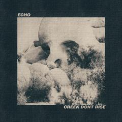 Echo - Creek Don't Rise