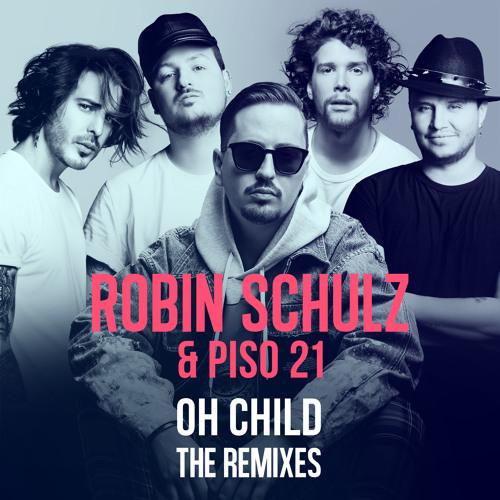Robin Schulz & Piso 21 - Oh Child (Mushroom People Remix)