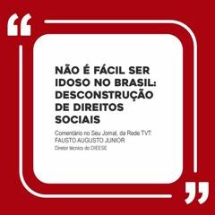 Não é fácil ser idoso no Brasil: desconstrução de direitos sociais
