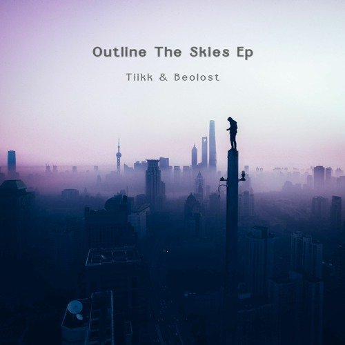 Download Tiikk x Beolost - Outline The Skies EP mp3