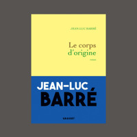 """Jean-Luc Barré, """"Le corps d'origine"""", éd. Grasset"""