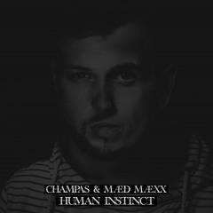 Champas & MÆD MÆXX - Human Instinct (Original Mix) FREE DOWNLOAD