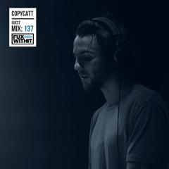 FUXWITHIT Guest Mix: 137 - COPYCATT