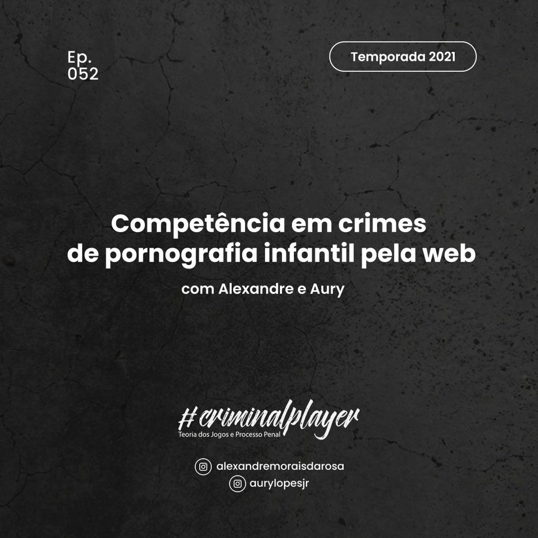Ep. 052 Competência em crimes de pornografia infantil pela web