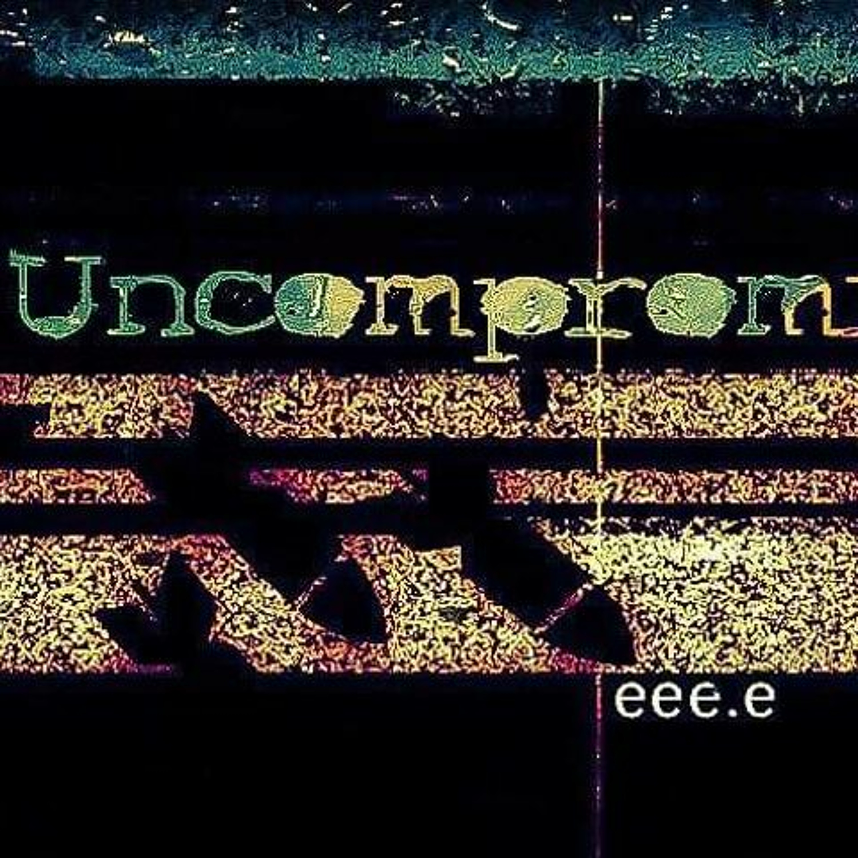 Uncompromised! 017 w/ eee.e