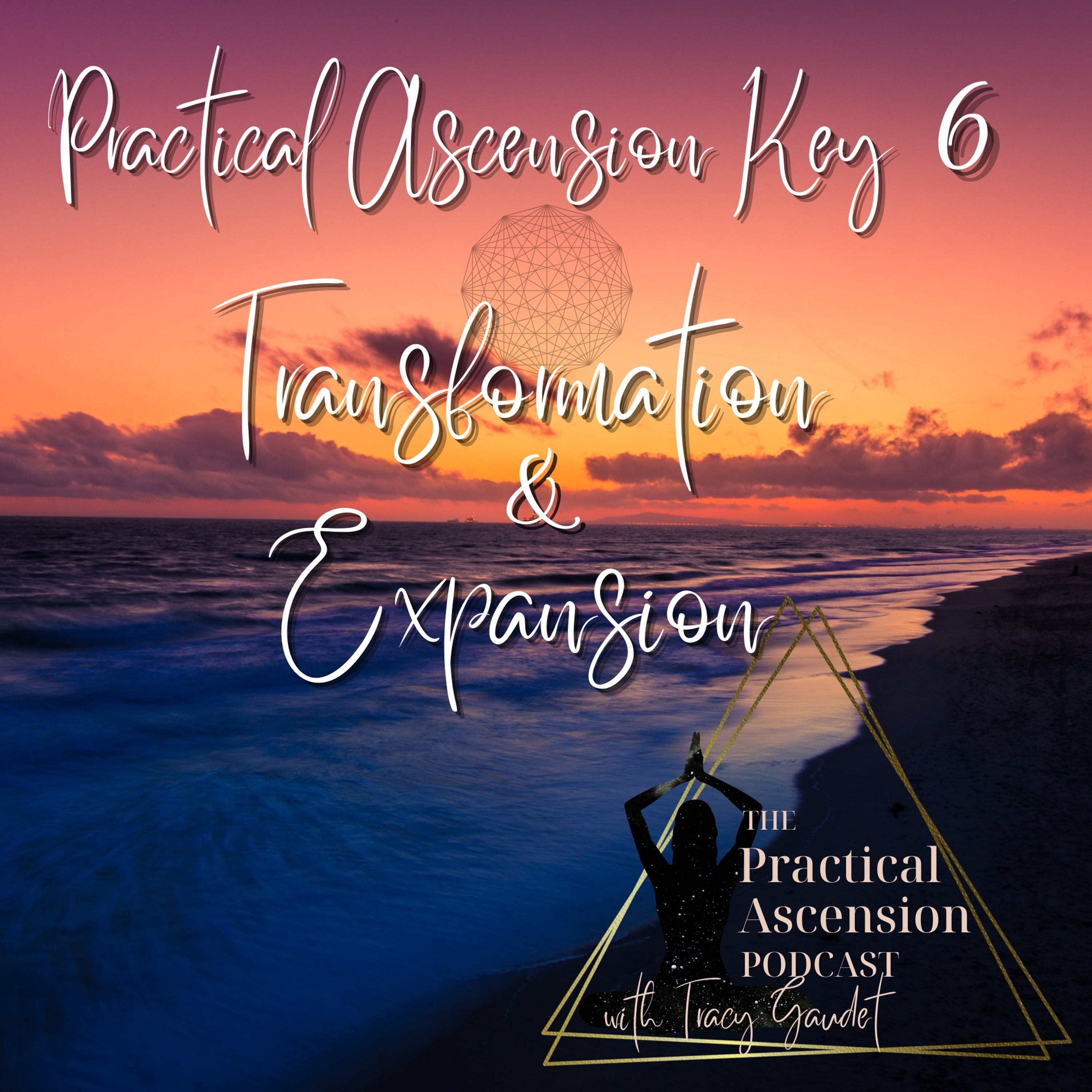 Practical Ascension Key 6 Transformation And Expansion