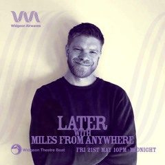 Later with Miles From Anywhere  - Widgeon Airwaves Vol. 1